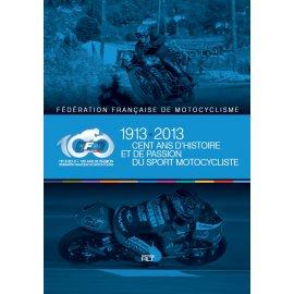 Fédération Française de Motocyclisme : 1913-2013, cent ans d'histoire et de passion du sport